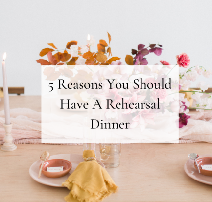 5 Reasons You Should Have A Rehearsal Dinner featured image